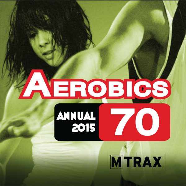 Aerobics 70 Annual 2015 - MTrax Fitness Music