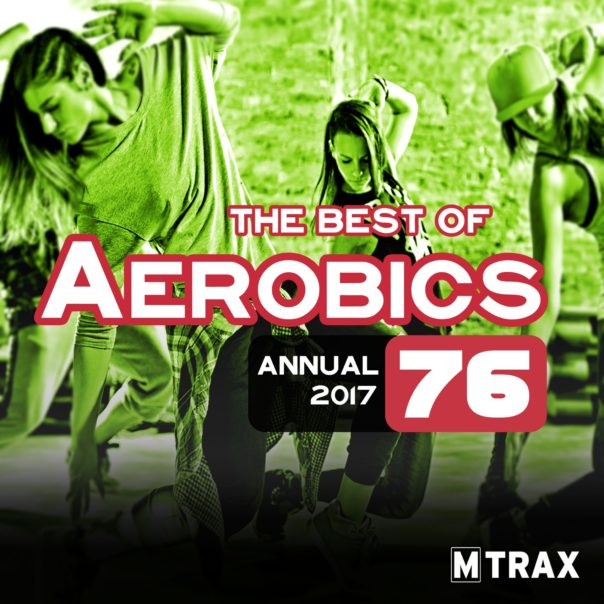Aerobics 76 Best of – Annual 2017 - MTrax Fitness Music