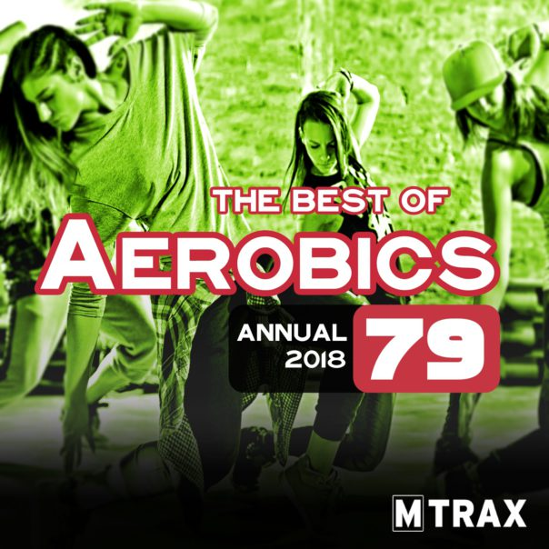 Aerobics 79 Best of – Annual 2018 - MTrax Fitness Music