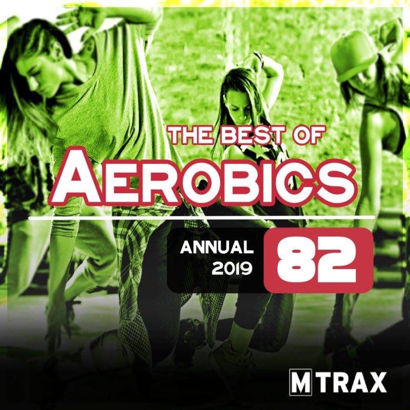 Aerobics 82 Best of – Annual 2019 - MTrax Fitness Music