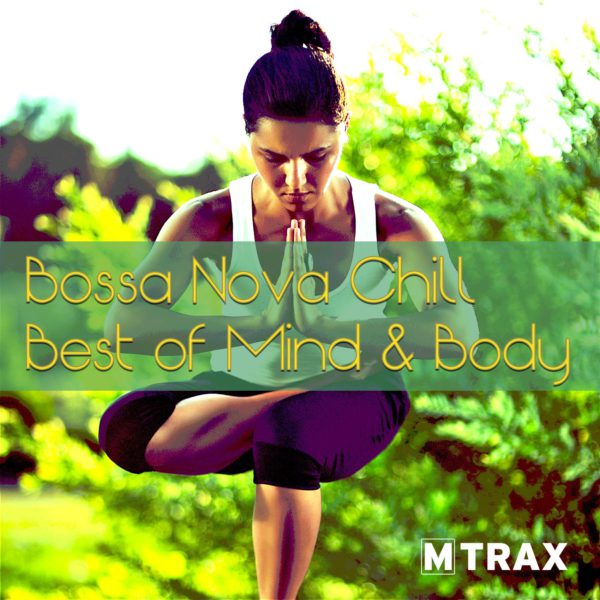 Bossa Nova Chill, Best of Mind & Body - MTrax Fitness Music