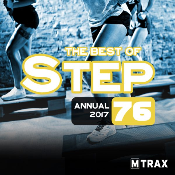 Step 76 Best of – Annual 2017 - MTrax Fitness Music