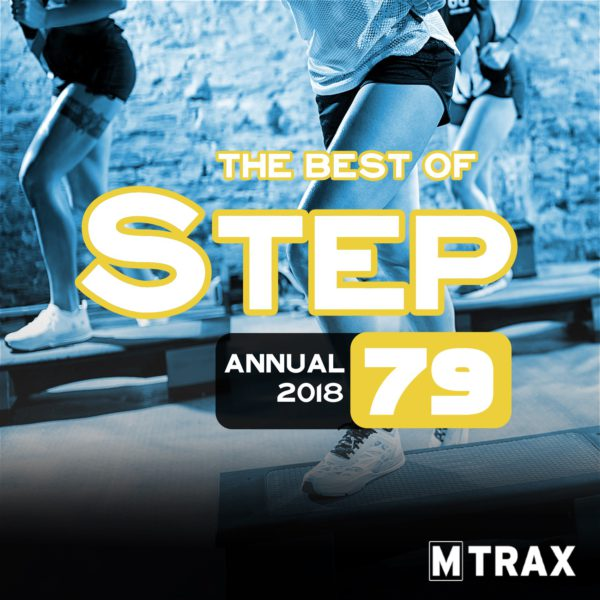 Step 79 Best of – Annual 2018 - MTrax Fitness Music