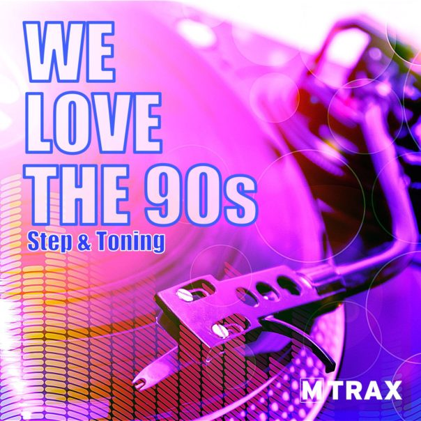 We Love The 90s – Step & Toning - MTrax Fitness Music